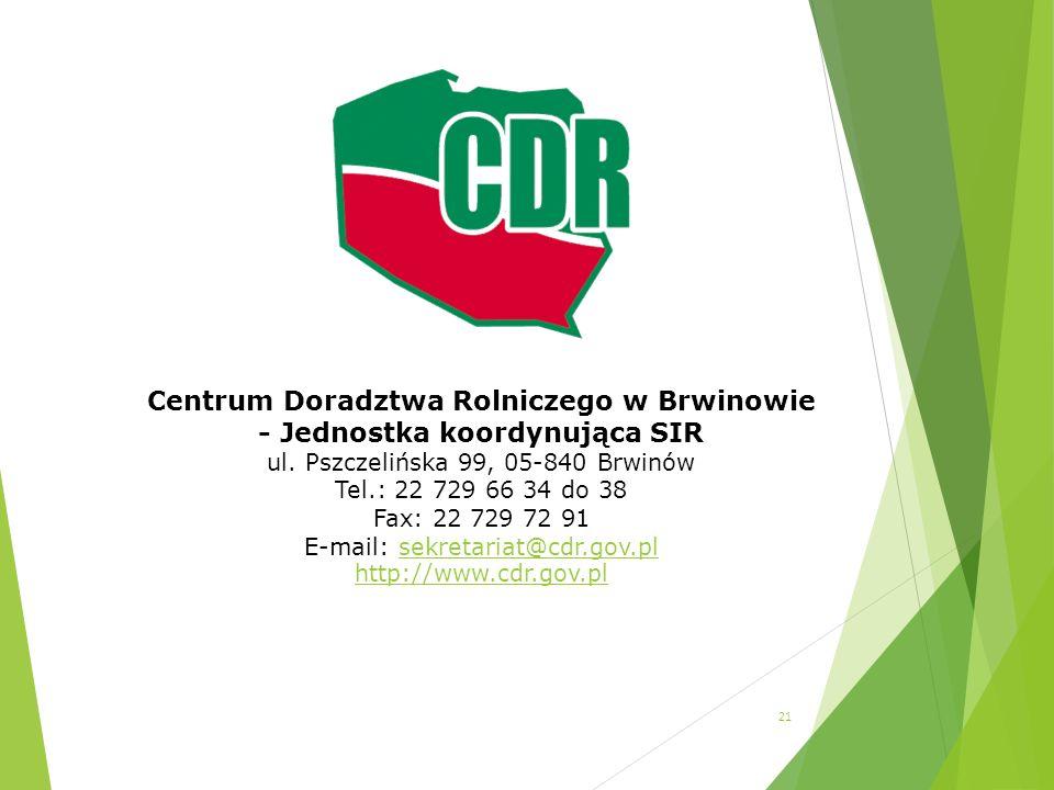 21 Centrum Doradztwa Rolniczego w Brwinowie - Jednostka koordynująca SIR ul. Pszczelińska 99, 05-840 Brwinów Tel.: 22 729 66 34 do 38 Fax: 22 729 72 9