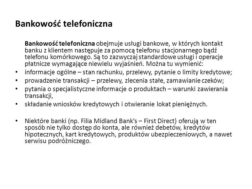Bankowość telefoniczna Bankowość telefoniczna obejmuje usługi bankowe, w których kontakt banku z klientem następuje za pomocą telefonu stacjonarnego b