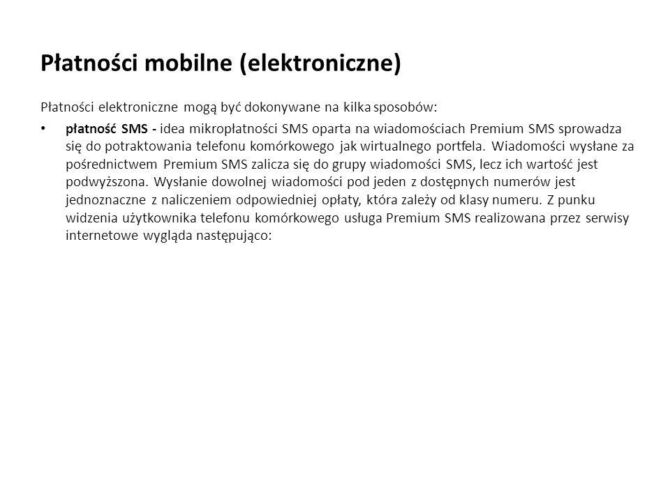 Płatności mobilne (elektroniczne) Płatności elektroniczne mogą być dokonywane na kilka sposobów: płatność SMS - idea mikropłatności SMS oparta na wiad