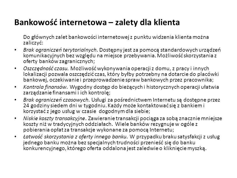 Bankowość internetowa – zalety dla klienta Do głównych zalet bankowości internetowej z punktu widzenia klienta można zaliczyć: Brak ograniczeń terytor