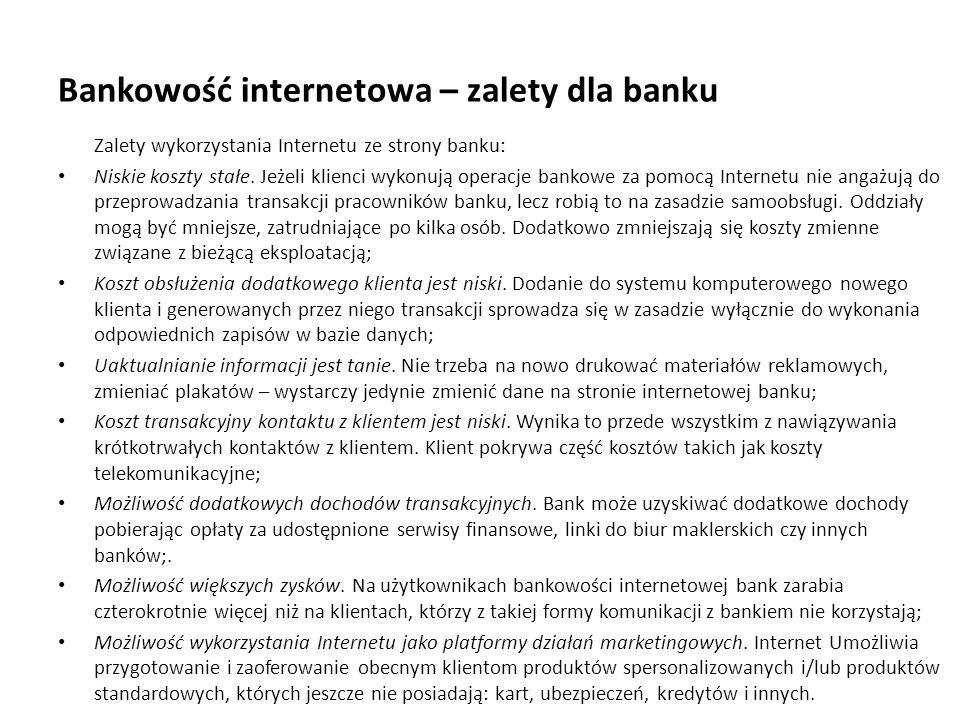 Bankowość internetowa – zalety dla banku Zalety wykorzystania Internetu ze strony banku: Niskie koszty stałe. Jeżeli klienci wykonują operacje bankowe