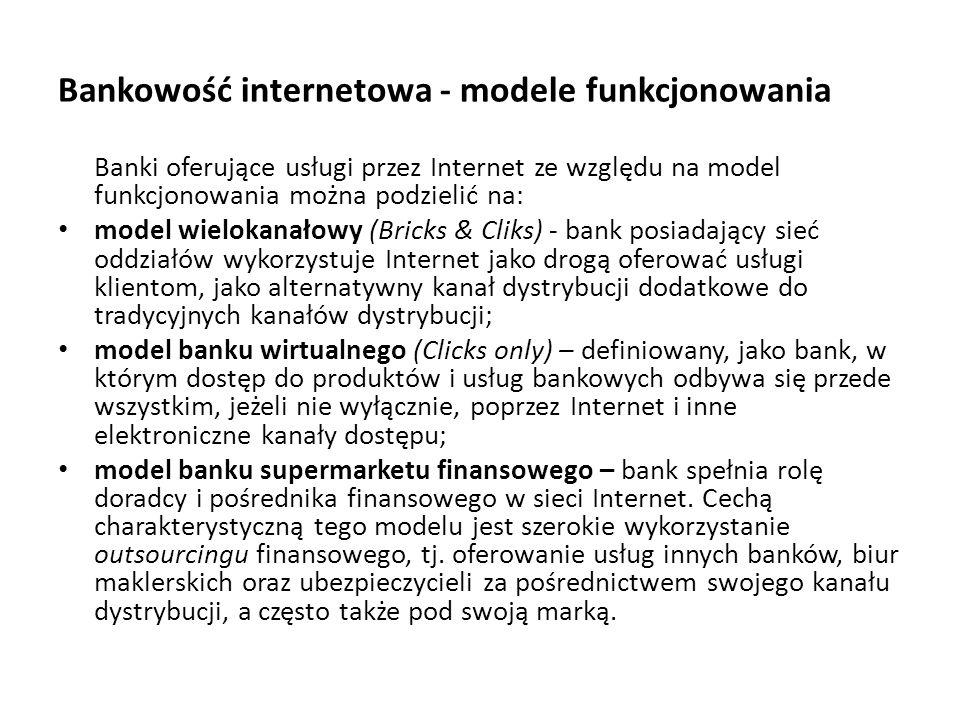 Bankowość internetowa - modele funkcjonowania Banki oferujące usługi przez Internet ze względu na model funkcjonowania można podzielić na: model wielo