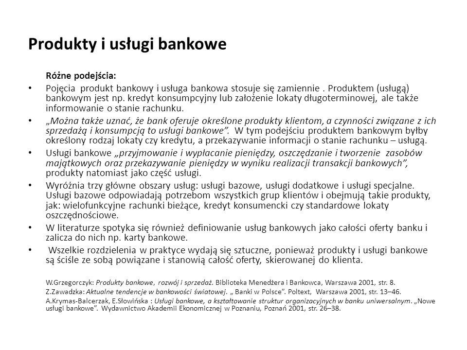 Produkty i usługi bankowe Różne podejścia: Pojęcia produkt bankowy i usługa bankowa stosuje się zamiennie. Produktem (usługą) bankowym jest np. kredyt