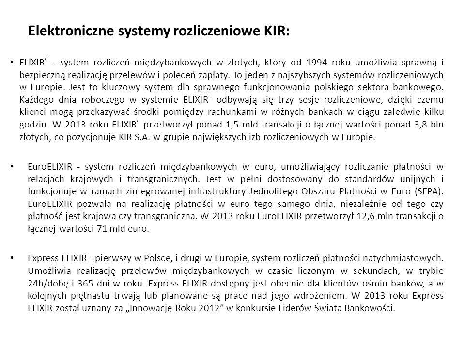 Elektroniczne systemy rozliczeniowe KIR: ELIXIR ® - system rozliczeń międzybankowych w złotych, który od 1994 roku umożliwia sprawną i bezpieczną real