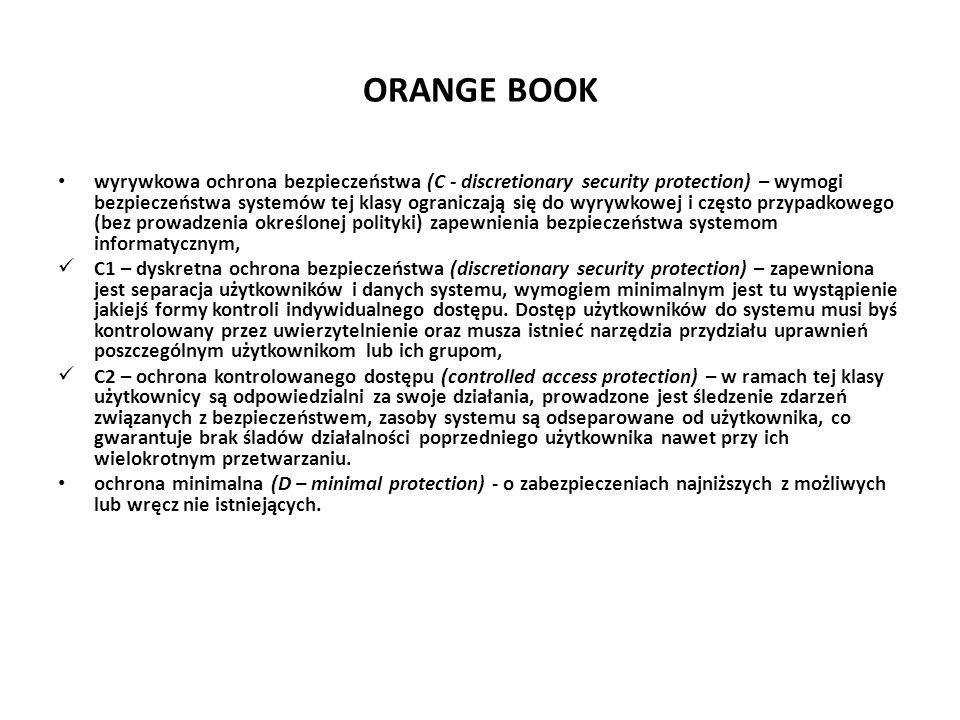 ORANGE BOOK wyrywkowa ochrona bezpieczeństwa (C - discretionary security protection) – wymogi bezpieczeństwa systemów tej klasy ograniczają się do wyr