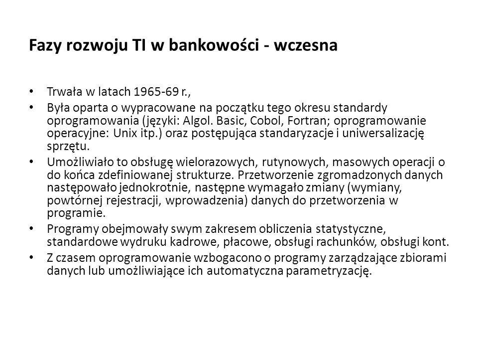 Fazy rozwoju TI w bankowości - wczesna Trwała w latach 1965-69 r., Była oparta o wypracowane na początku tego okresu standardy oprogramowania (języki:
