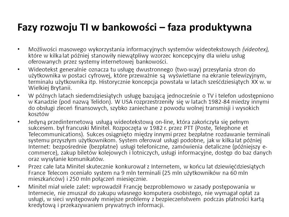 Fazy rozwoju TI w bankowości – faza produktywna Możliwości masowego wykorzystania informacyjnych systemów wideotekstowych (videotex), które w kilka la