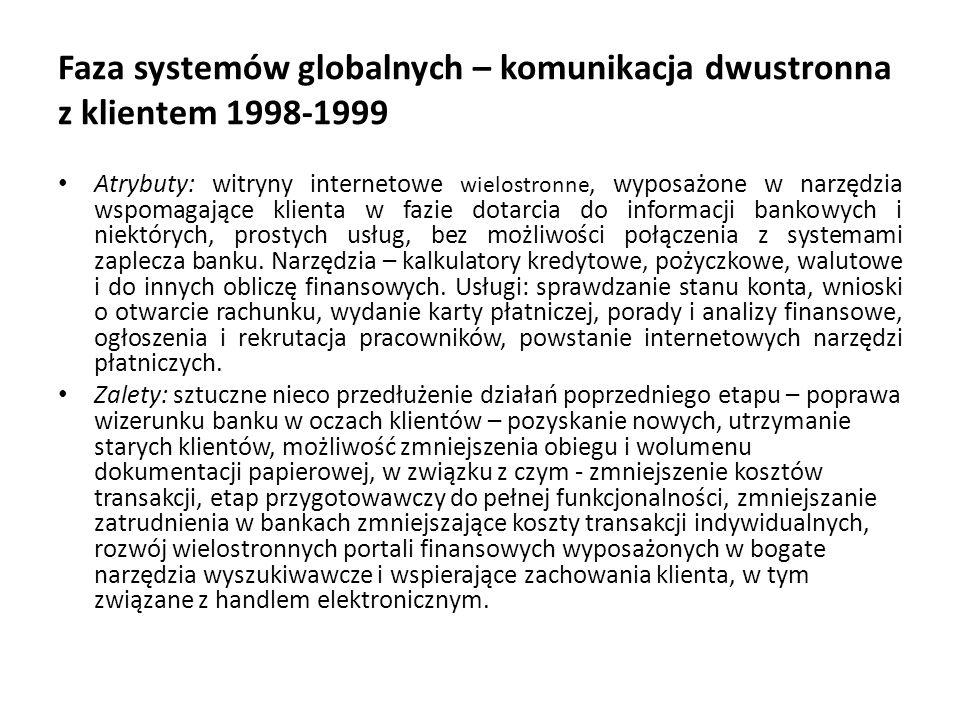 Faza systemów globalnych – komunikacja dwustronna z klientem 1998-1999 Atrybuty: witryny internetowe wielostronne, wyposażone w narzędzia wspomagające