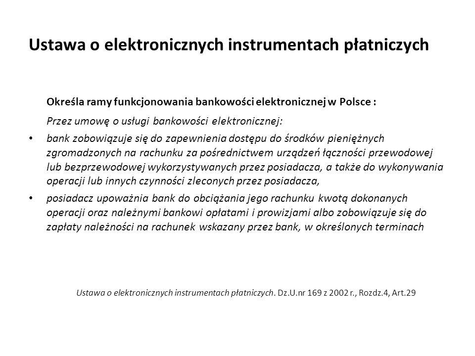 Ustawa o elektronicznych instrumentach płatniczych Określa ramy funkcjonowania bankowości elektronicznej w Polsce : Przez umowę o usługi bankowości el