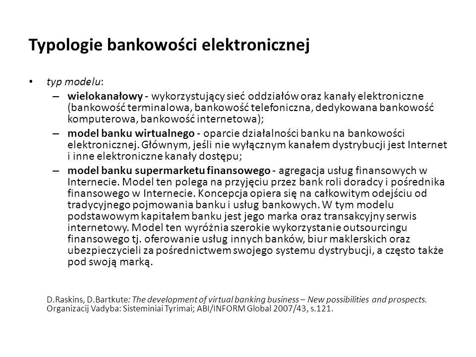 Typologie bankowości elektronicznej typ modelu: – wielokanałowy - wykorzystujący sieć oddziałów oraz kanały elektroniczne (bankowość terminalowa, bank