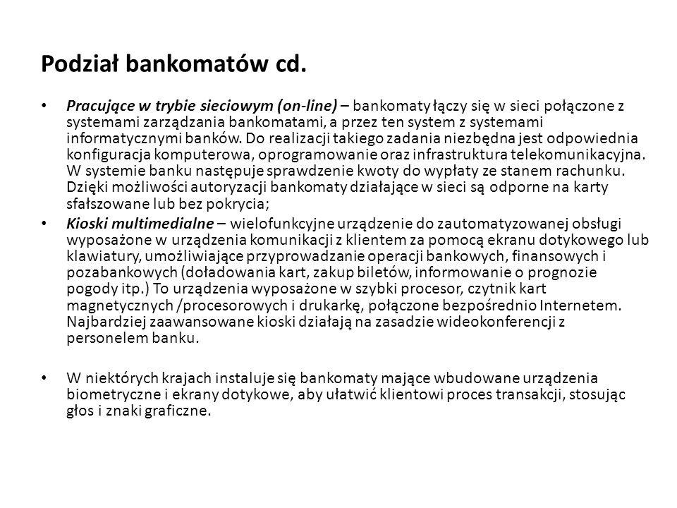Podział bankomatów cd. Pracujące w trybie sieciowym (on-line) – bankomaty łączy się w sieci połączone z systemami zarządzania bankomatami, a przez ten