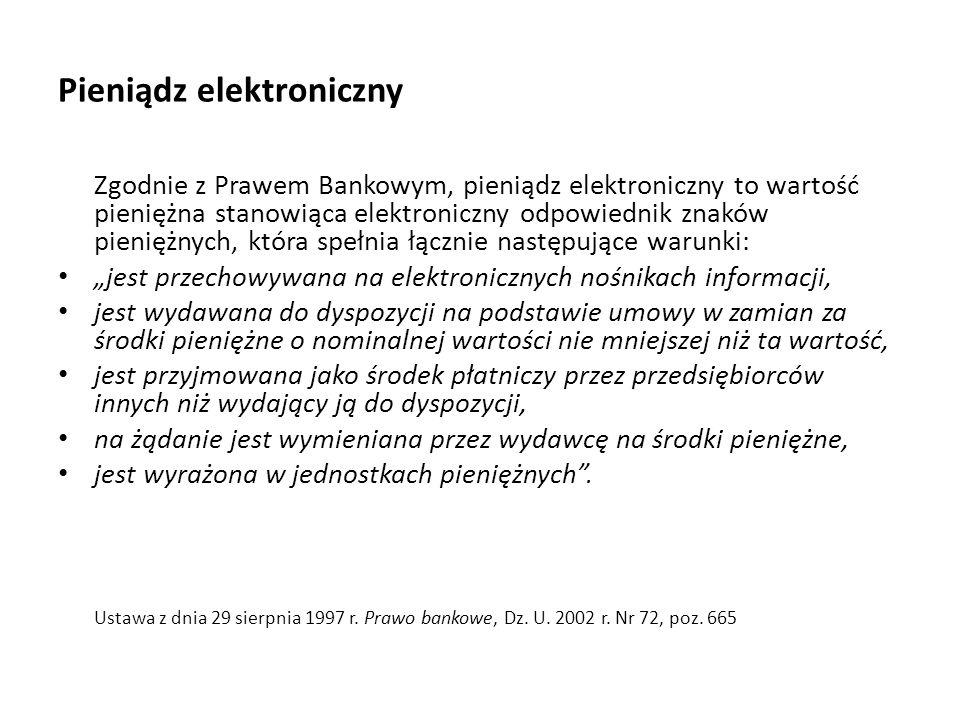 Pieniądz elektroniczny Zgodnie z Prawem Bankowym, pieniądz elektroniczny to wartość pieniężna stanowiąca elektroniczny odpowiednik znaków pieniężnych,
