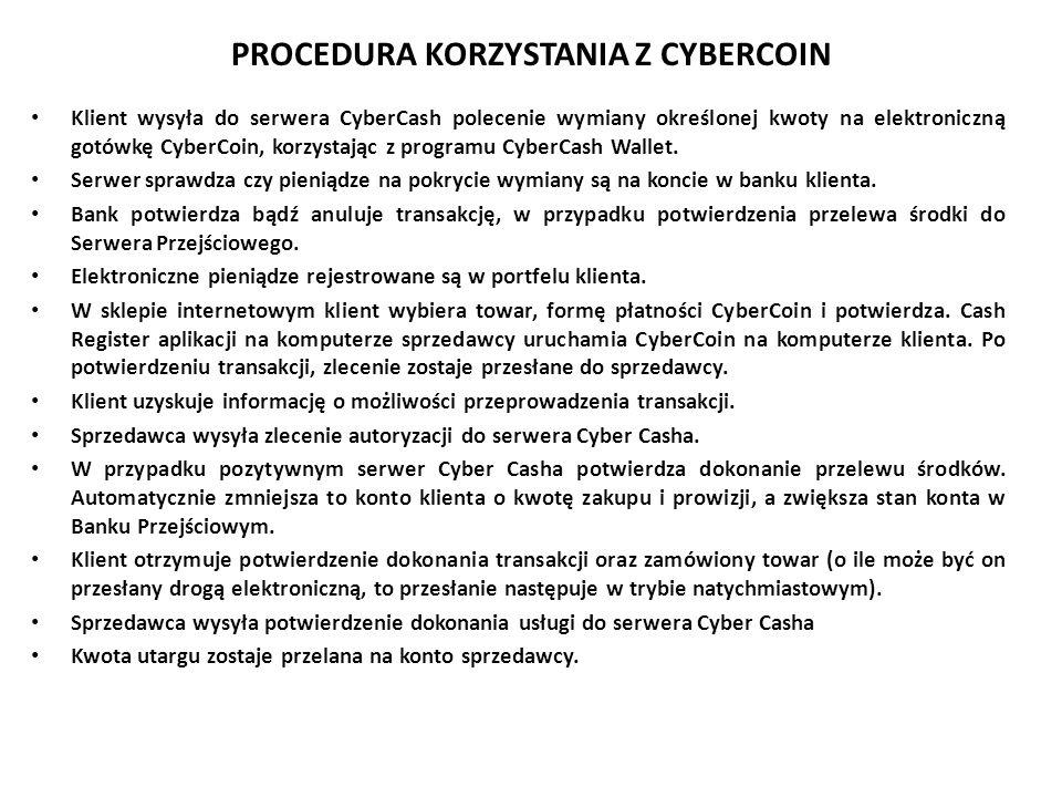PROCEDURA KORZYSTANIA Z CYBERCOIN Klient wysyła do serwera CyberCash polecenie wymiany określonej kwoty na elektroniczną gotówkę CyberCoin, korzystają