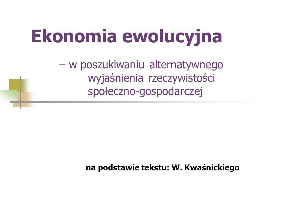 Ekonomia ewolucyjna – w poszukiwaniu alternatywnego wyjaśnienia rzeczywistości społeczno-gospodarczej na podstawie tekstu: W.