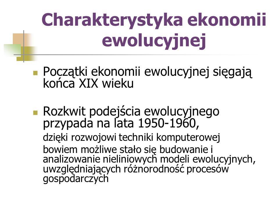Charakterystyka ekonomii ewolucyjnej Początki ekonomii ewolucyjnej sięgają końca XIX wieku Rozkwit podejścia ewolucyjnego przypada na lata 1950-1960, dzięki rozwojowi techniki komputerowej bowiem możliwe stało się budowanie i analizowanie nieliniowych modeli ewolucyjnych, uwzględniających różnorodność procesów gospodarczych