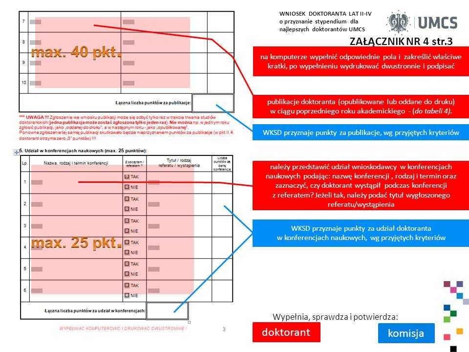 ZAŁĄCZNIK NR 4 str.3 Wypełnia, sprawdza i potwierdza: doktorant komisja na komputerze wypełnić odpowiednie pola i zakreślić właściwe kratki, po wypełnieniu wydrukować dwustronnie i podpisać publikacje doktoranta (opublikowane lub oddane do druku) w ciągu poprzedniego roku akademickiego - (do tabeli 4).