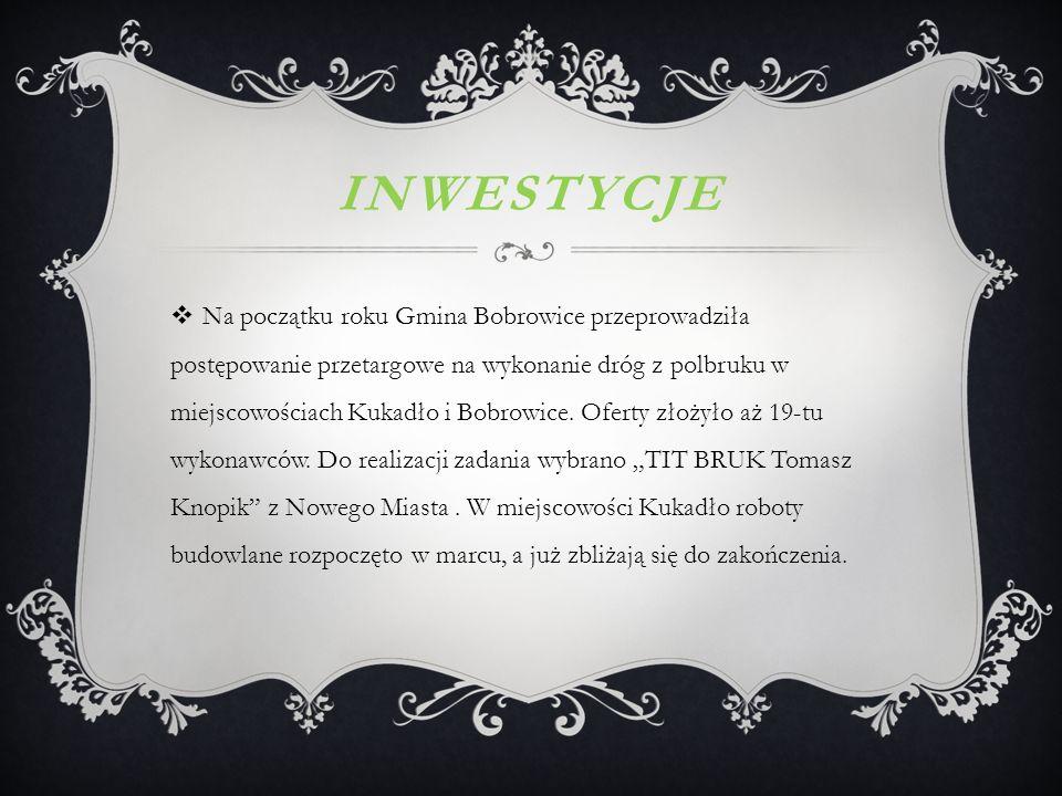 INWESTYCJE  Na początku roku Gmina Bobrowice przeprowadziła postępowanie przetargowe na wykonanie dróg z polbruku w miejscowościach Kukadło i Bobrowice.