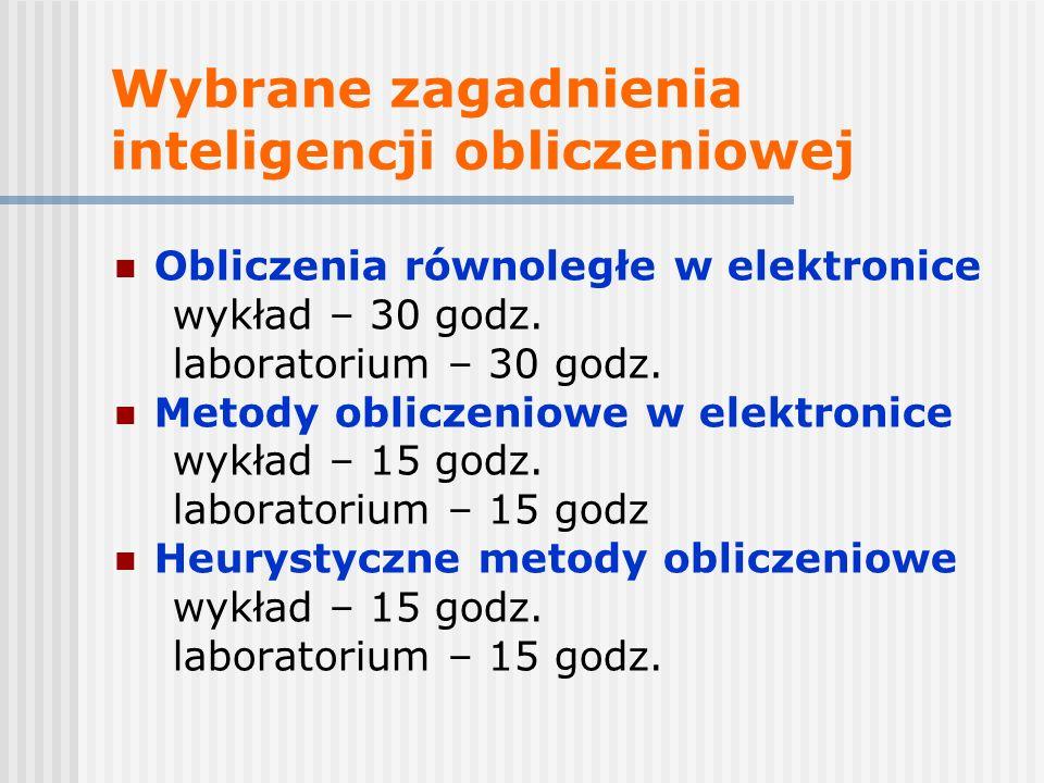 Wybrane zagadnienia inteligencji obliczeniowej Obliczenia równoległe w elektronice wykład – 30 godz.