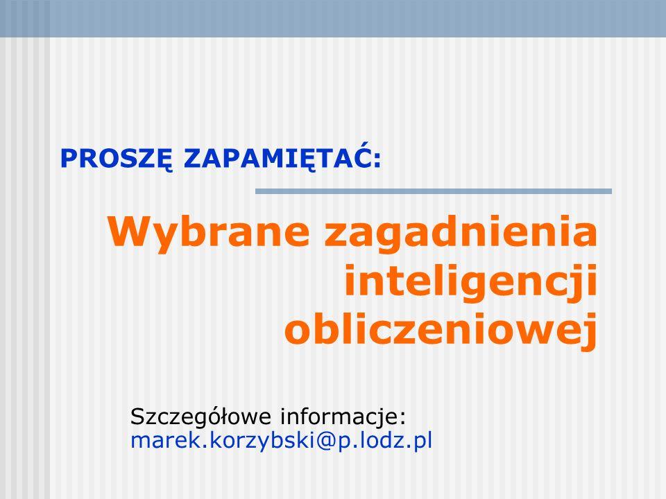 PROSZĘ ZAPAMIĘTAĆ: Szczegółowe informacje: marek.korzybski@p.lodz.pl Wybrane zagadnienia inteligencji obliczeniowej