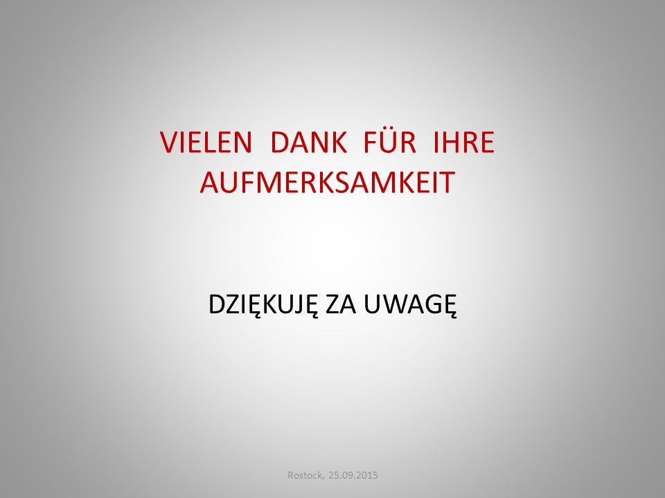 VIELEN DANK FÜR IHRE AUFMERKSAMKEIT DZIĘKUJĘ ZA UWAGĘ Rostock, 25.09.2015