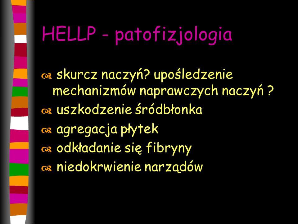 HELLP - patofizjologia  skurcz naczyń.upośledzenie mechanizmów naprawczych naczyń .