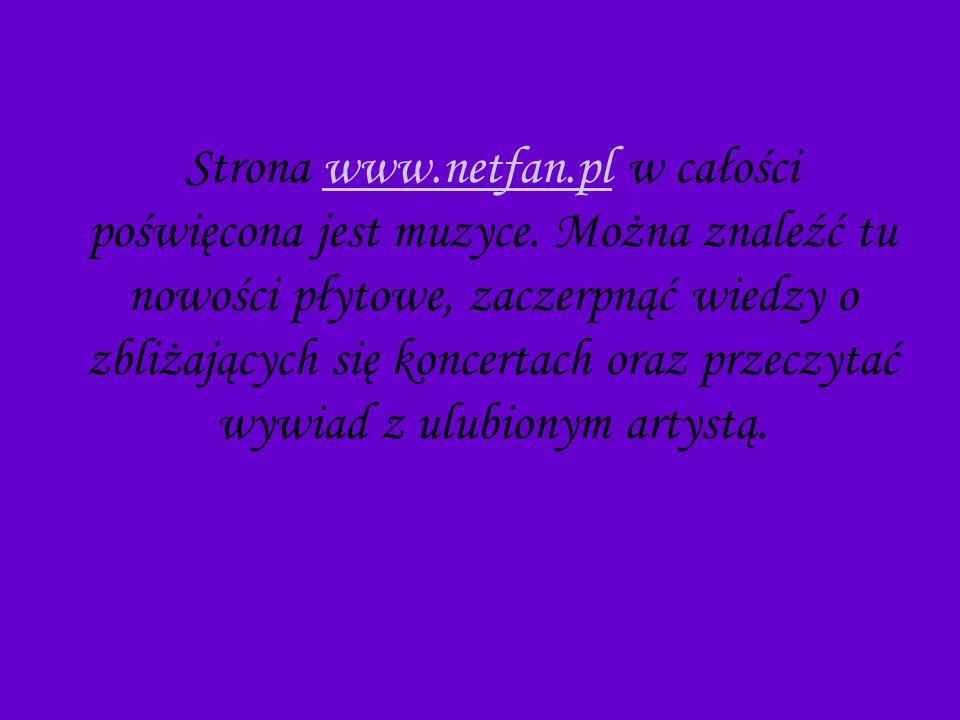 Strona www.netfan.pl w całości poświęcona jest muzyce.