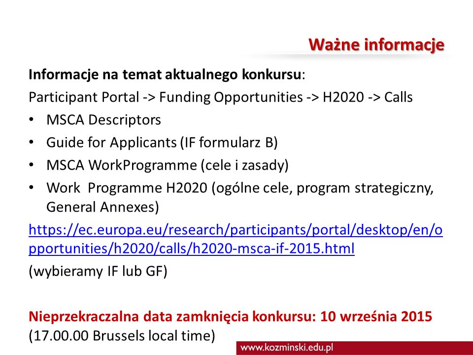 Ważne informacje Informacje na temat aktualnego konkursu: Participant Portal -> Funding Opportunities -> H2020 -> Calls MSCA Descriptors Guide for App