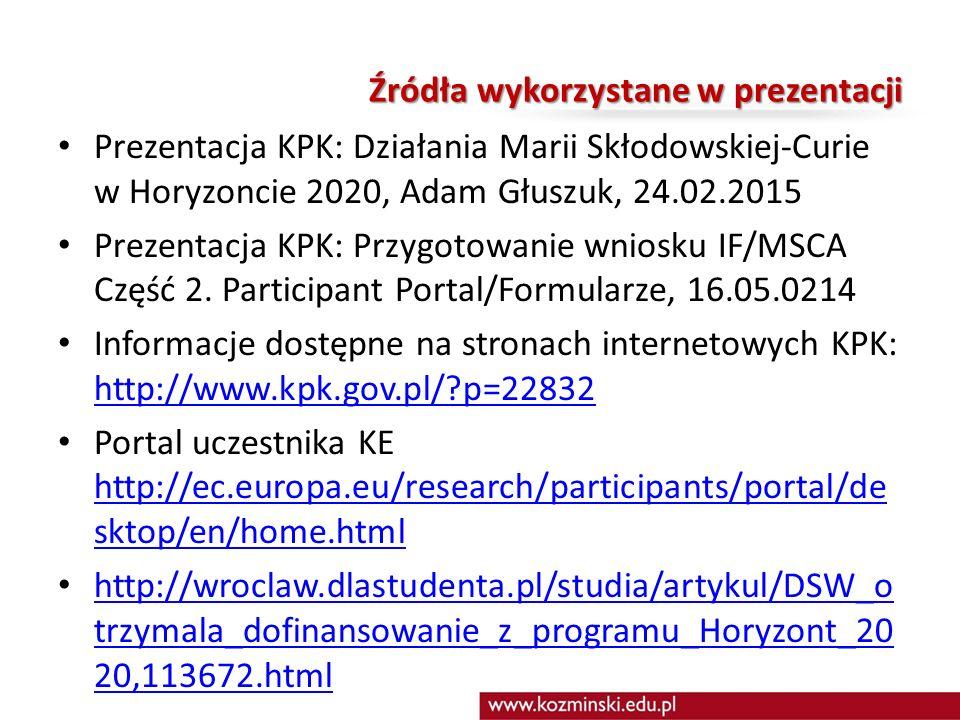 Źródła wykorzystane w prezentacji Prezentacja KPK: Działania Marii Skłodowskiej-Curie w Horyzoncie 2020, Adam Głuszuk, 24.02.2015 Prezentacja KPK: Przygotowanie wniosku IF/MSCA Część 2.