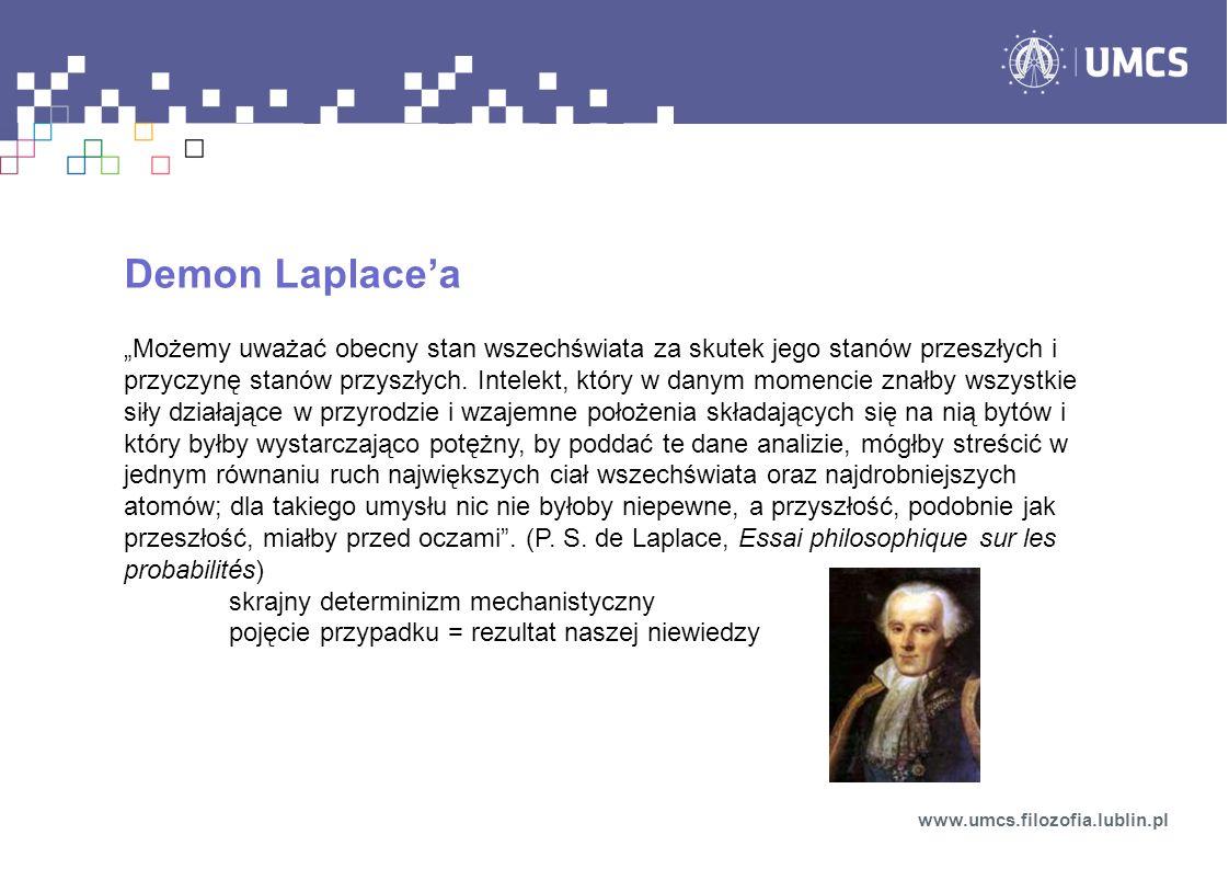 """Demon Laplace'a """"Możemy uważać obecny stan wszechświata za skutek jego stanów przeszłych i przyczynę stanów przyszłych."""