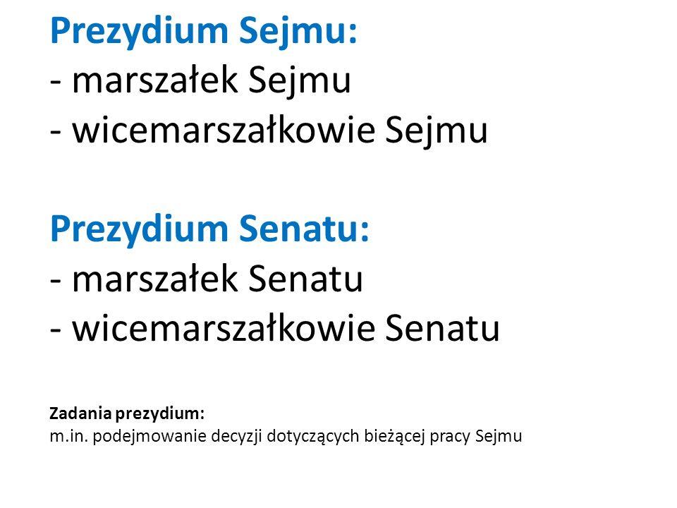 Prezydium Sejmu: - marszałek Sejmu - wicemarszałkowie Sejmu Prezydium Senatu: - marszałek Senatu - wicemarszałkowie Senatu Zadania prezydium: m.in. po