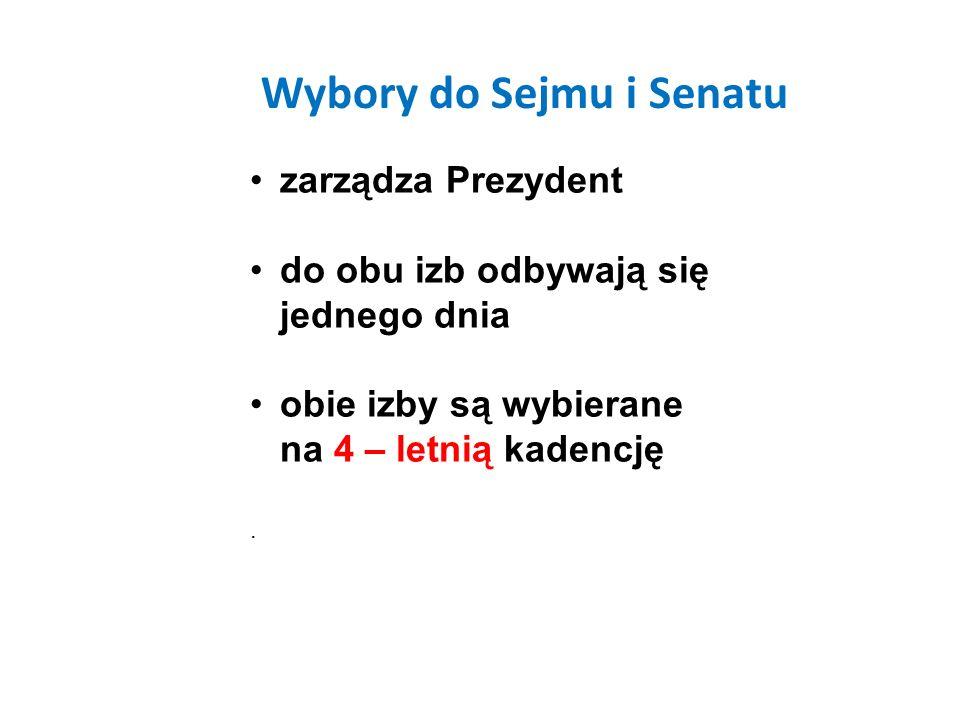 Wybory do Sejmu i Senatu zarządza Prezydent do obu izb odbywają się jednego dnia obie izby są wybierane na 4 – letnią kadencję.