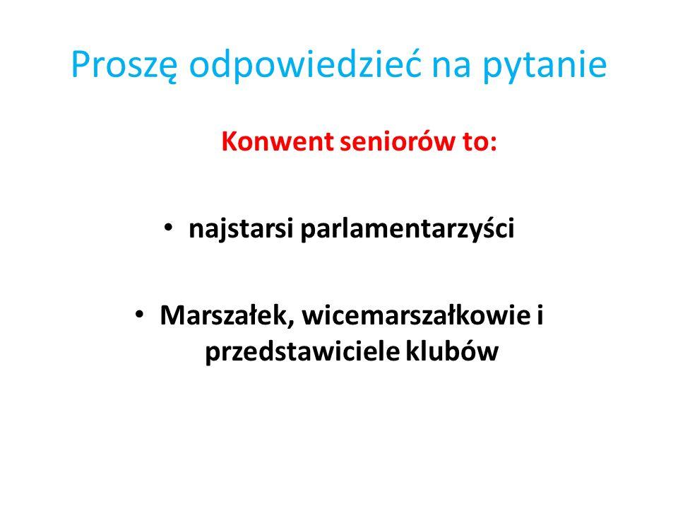 Proszę odpowiedzieć na pytanie Konwent seniorów to: najstarsi parlamentarzyści Marszałek, wicemarszałkowie i przedstawiciele klubów