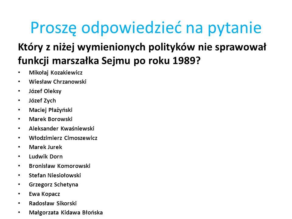 Proszę odpowiedzieć na pytanie Który z niżej wymienionych polityków nie sprawował funkcji marszałka Sejmu po roku 1989? Mikołaj Kozakiewicz Wiesław Ch