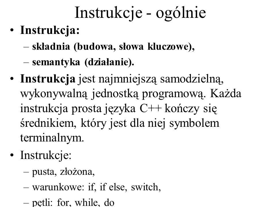 Instrukcje - ogólnie Instrukcja: –składnia (budowa, słowa kluczowe), –semantyka (działanie). Instrukcja jest najmniejszą samodzielną, wykonywalną jedn