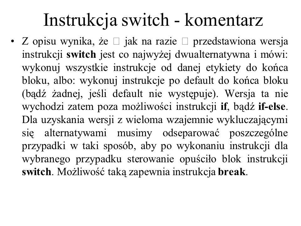 Instrukcja switch - komentarz Z opisu wynika, że  jak na razie  przedstawiona wersja instrukcji switch jest co najwyżej dwualternatywna i mówi: wyko