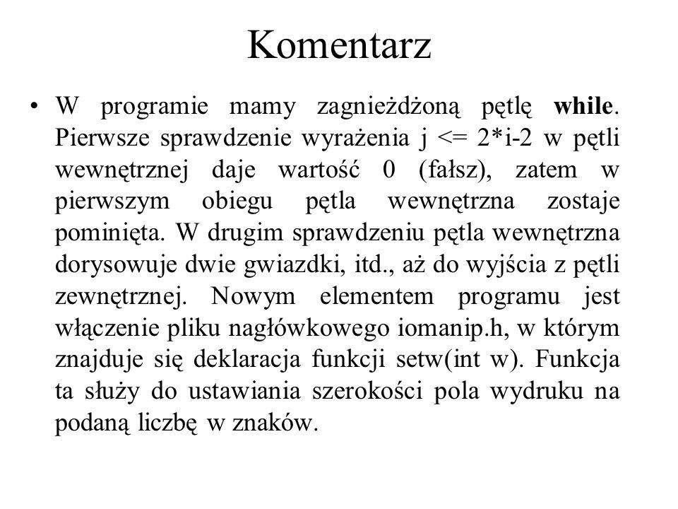 Komentarz W programie mamy zagnieżdżoną pętlę while. Pierwsze sprawdzenie wyrażenia j <= 2*i ‑ 2 w pętli wewnętrznej daje wartość 0 (fałsz), zatem w p