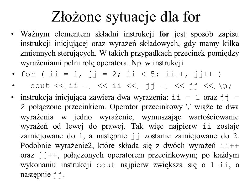 Przykład //Program Piramida #include int main() { const int WIERSZ = 5; const int KOLUMNA = 15; for (int i = 1; i <= WIERSZ; i++) { cout << setw(KOLUMNA - i) <<  *  ; for (int j = 1; j <= 2 * i -2; j++) cout <<  *  ; cout << endl; } return 0; }