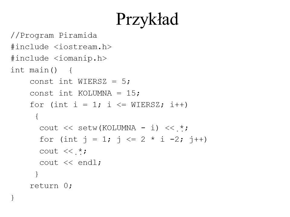 Przykład //Program Piramida #include int main() { const int WIERSZ = 5; const int KOLUMNA = 15; for (int i = 1; i <= WIERSZ; i++) { cout << setw(KOLUM