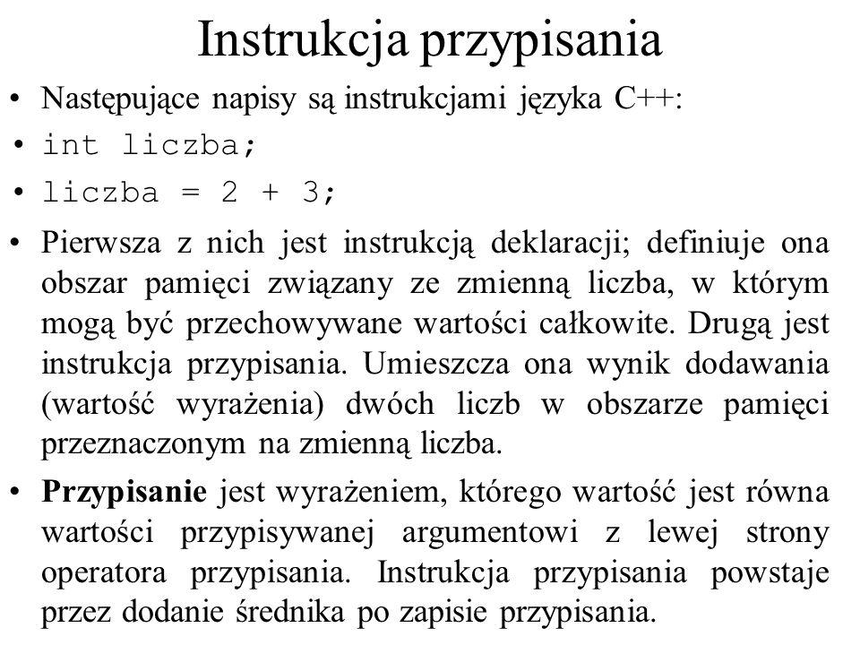 Instrukcja przypisania Następujące napisy są instrukcjami języka C++: int liczba; liczba = 2 + 3; Pierwsza z nich jest instrukcją deklaracji; definiuj