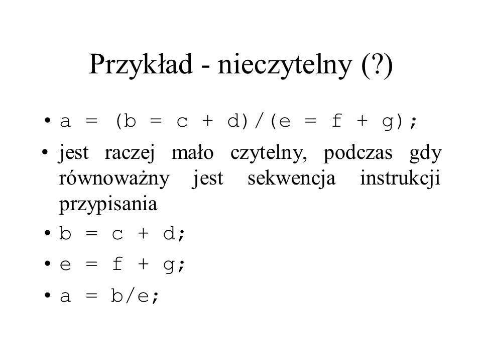 Przykład - nieczytelny (?) a = (b = c + d)/(e = f + g); jest raczej mało czytelny, podczas gdy równoważny jest sekwencja instrukcji przypisania b = c