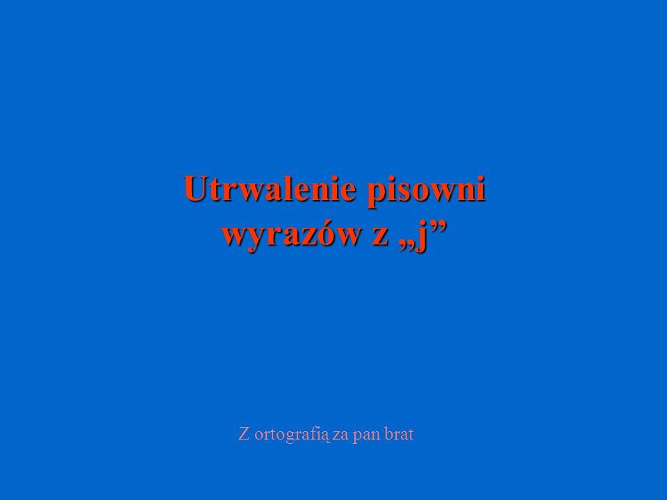 """Utrwalenie pisowni wyrazów z """"j"""" Z ortografią za pan brat"""