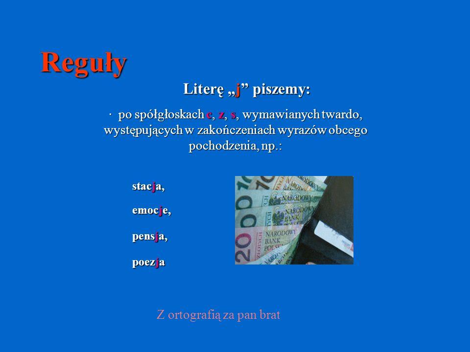 """Reguły Literę """"j"""" piszemy: · po spółgłoskach c, z, s, wymawianych twardo, występujących w zakończeniach wyrazów obcego pochodzenia, np.: Z ortografią"""