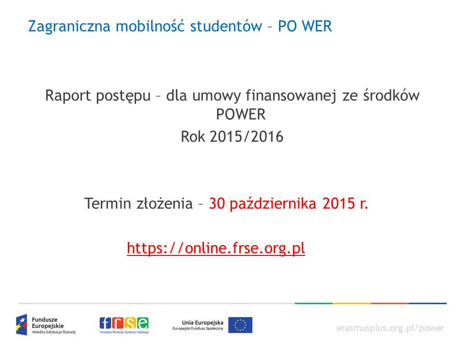 erasmusplus.org.pl/power Raport postępu – dla umowy finansowanej ze środków POWER Rok 2015/2016 Termin złożenia – 30 października 2015 r. https://onli
