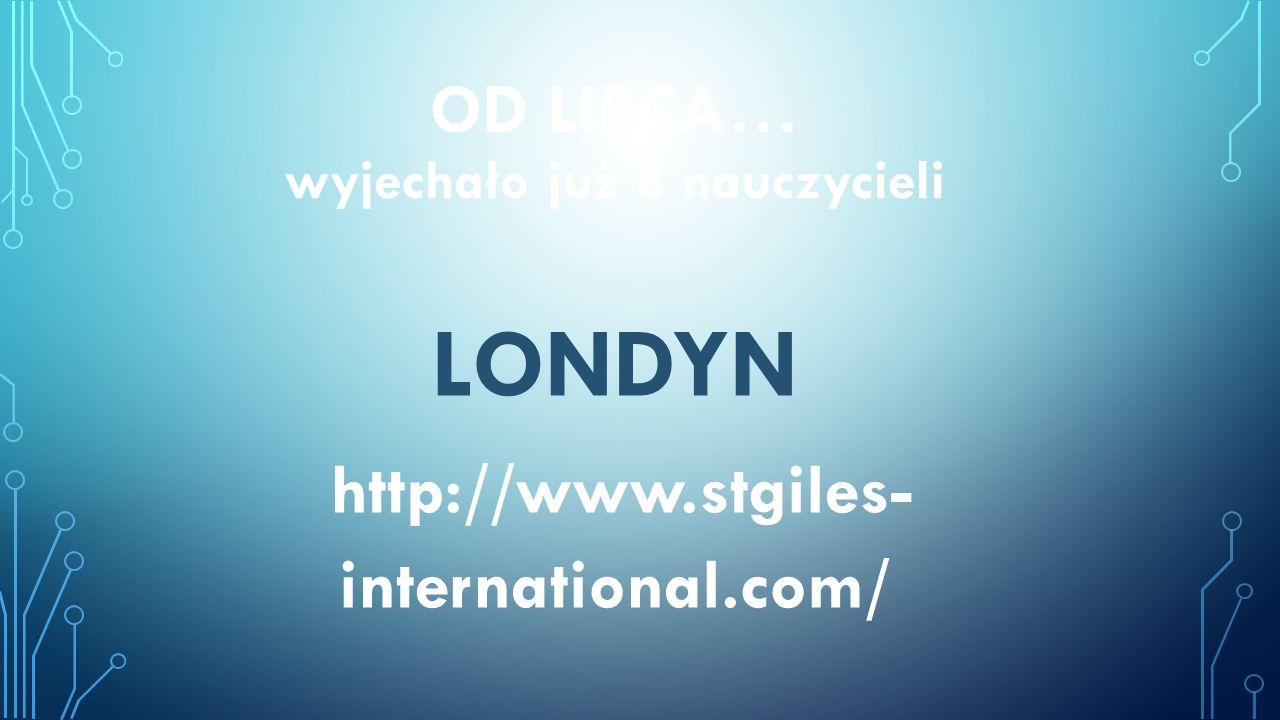 OD LIPCA… wyjechało już 8 nauczycieli LONDYN http://www.stgiles- international.com/