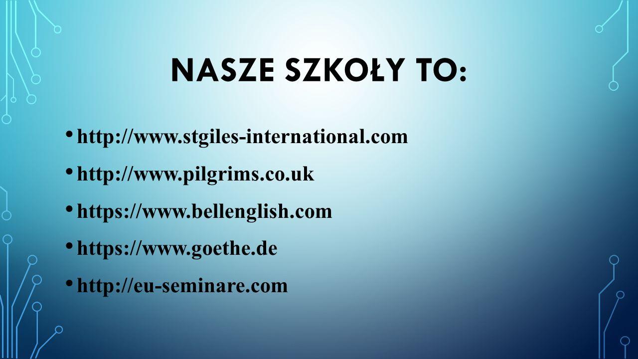 NASZE SZKOŁY TO: http://www.stgiles-international.com http://www.pilgrims.co.uk https://www.bellenglish.com https://www.goethe.de http://eu-seminare.c