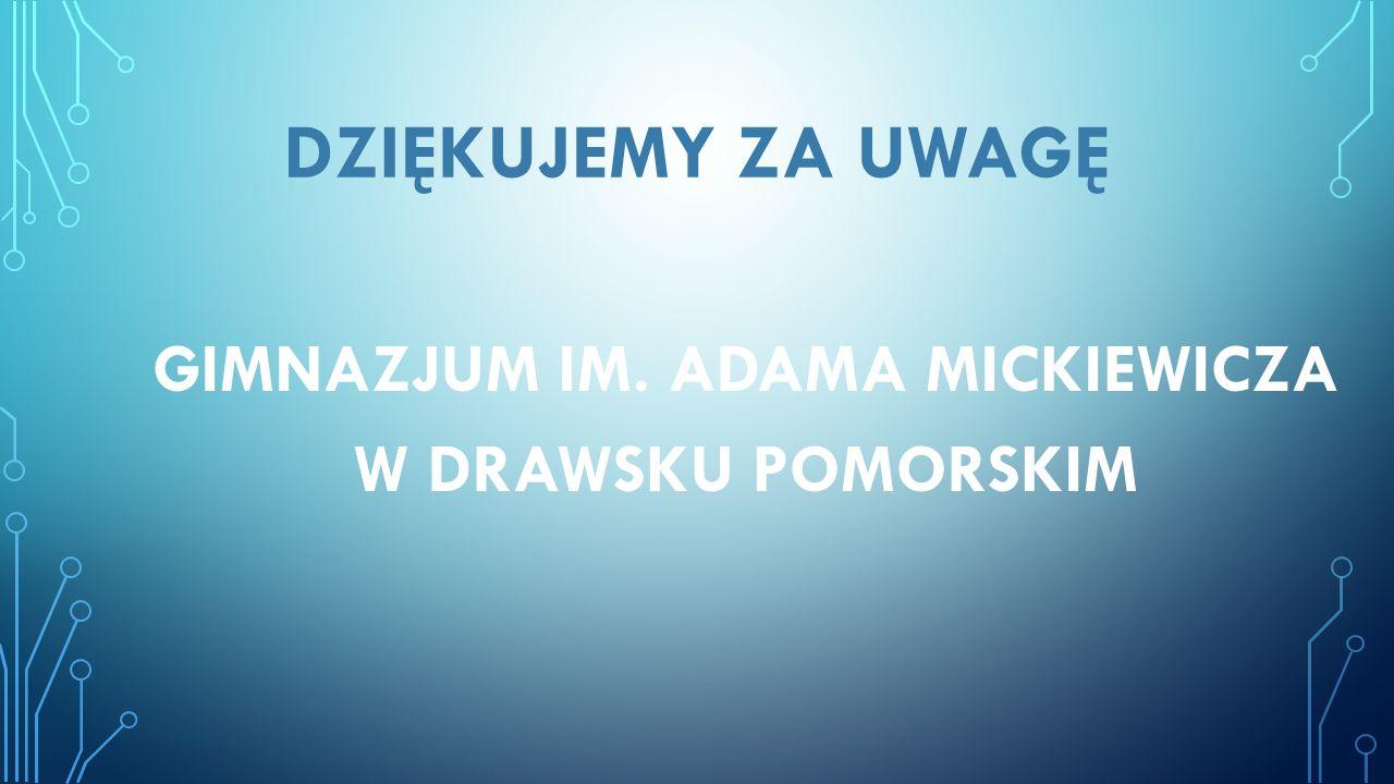 DZIĘKUJEMY ZA UWAGĘ GIMNAZJUM IM. ADAMA MICKIEWICZA W DRAWSKU POMORSKIM
