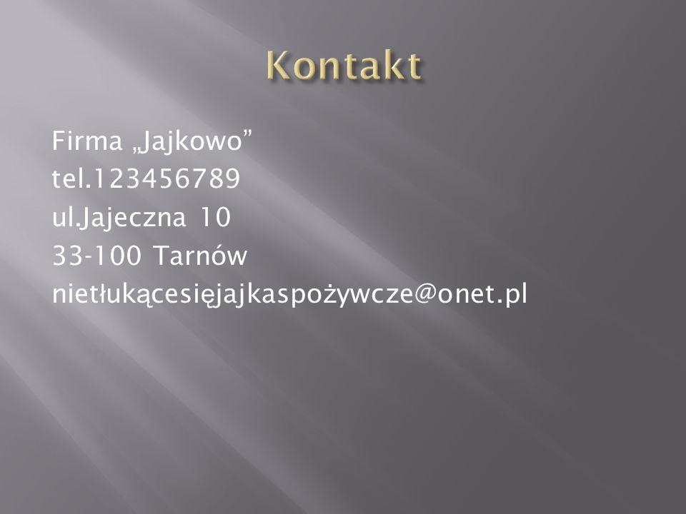 """Firma """"Jajkowo tel.123456789 ul.Jajeczna 10 33-100 Tarnów niet ł uk ą cesi ę jajkaspo ż ywcze@onet.pl"""