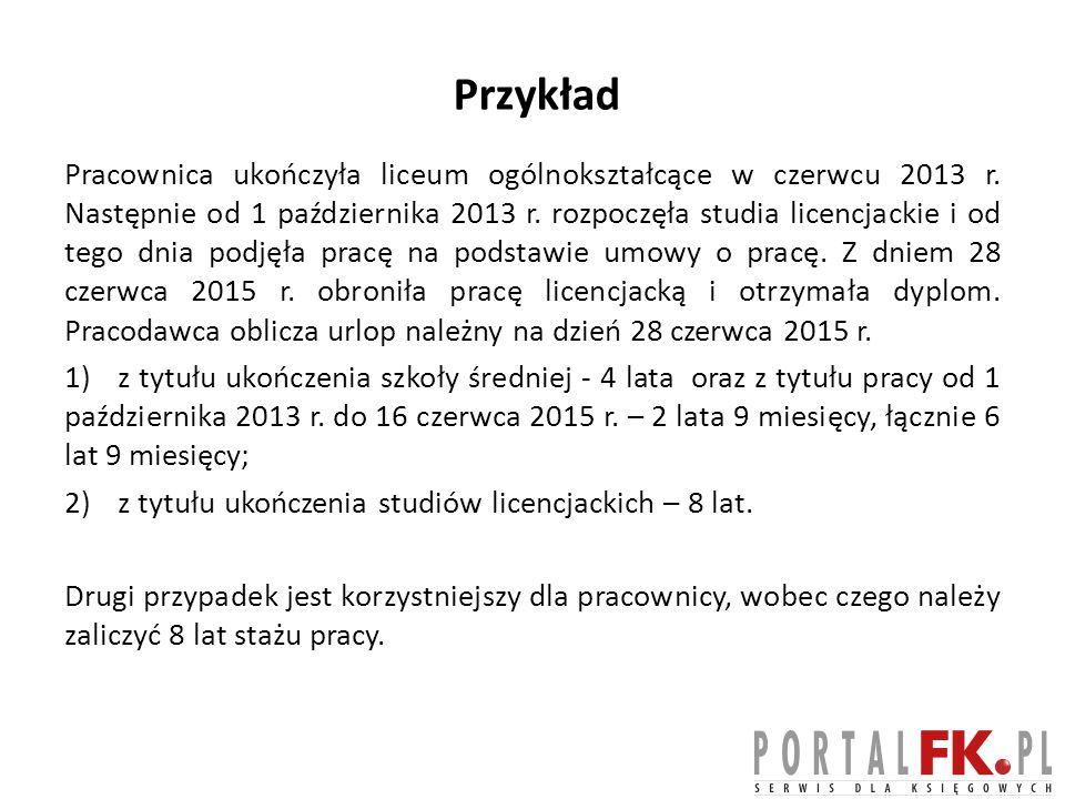 Przykład Pracownica ukończyła liceum ogólnokształcące w czerwcu 2013 r. Następnie od 1 października 2013 r. rozpoczęła studia licencjackie i od tego d
