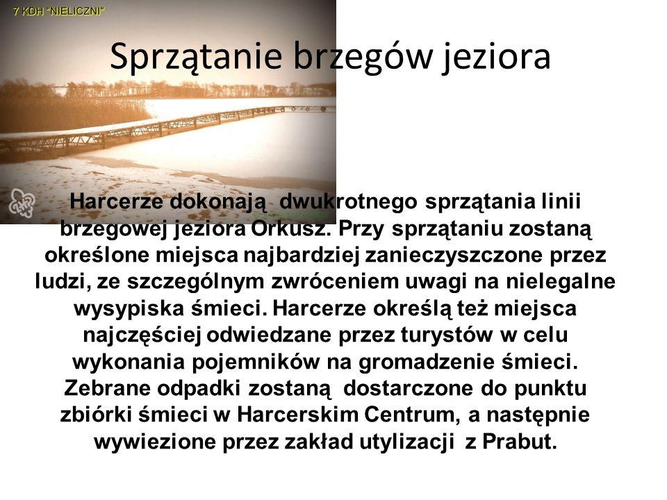 Sprzątanie brzegów jeziora Harcerze dokonają dwukrotnego sprzątania linii brzegowej jeziora Orkusz. Przy sprzątaniu zostaną określone miejsca najbardz