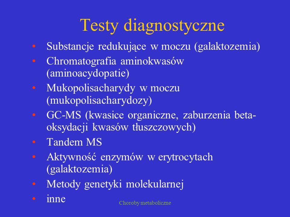Choroby metaboliczne Testy diagnostyczne Substancje redukujące w moczu (galaktozemia) Chromatografia aminokwasów (aminoacydopatie) Mukopolisacharydy w
